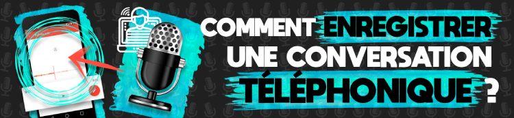 enregistrer une conversation téléphonique